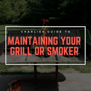 Maintaining and Cleaning Your Grill or Smoker [March 2019]