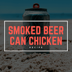 Smoked Beer Can Chicken (With My Family Secret_ Beer Can Chicken Rub)