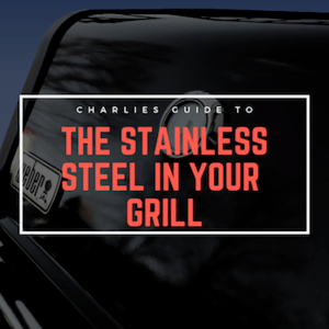 Understanding The Steel In Your Stainless Steel Grill