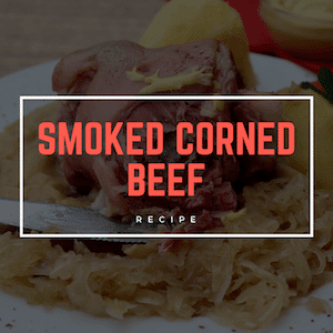Smoked Corned Beef (The Perfect St. Patricks Day Feast)