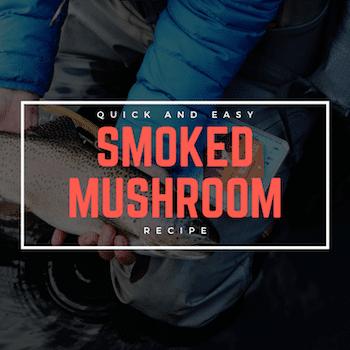 Smoked Mushroom Recipe