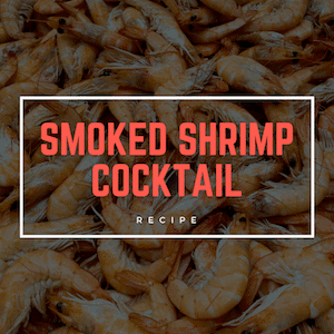 Smoked Shrimp Cocktail (This Starter Will Quickly Turn Into Your Family's Favorite Main)