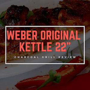 "Grill Review_ Weber Original Kettle 22"" Charcoal Grill [March 2019]"