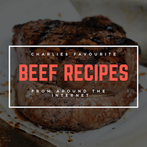 Charlies Favourite Beef Recipes