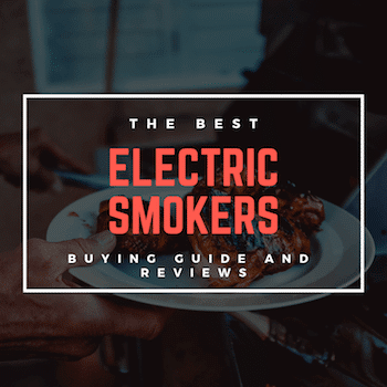Best Electric Smoker of 2019 – Buyer's Guide and Reviews