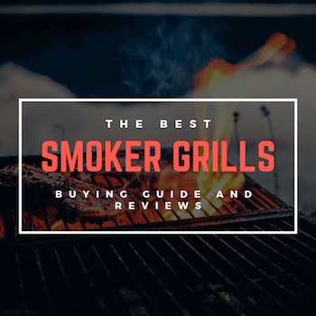 The Best Smoker Grill of 2019 – Buyer's Guide and Reviews