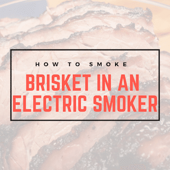 How To Smoke A Brisket in Your Electric Smoker