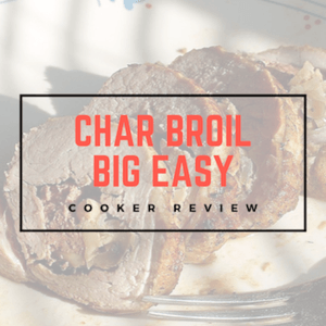 Char Broil Big Easy Review