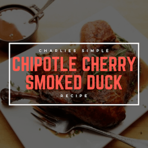 Chipotle Cherry Smoked Duck