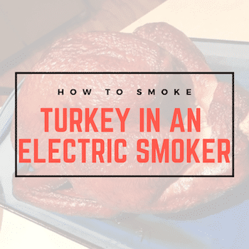 Turkey in An Electric Smoker