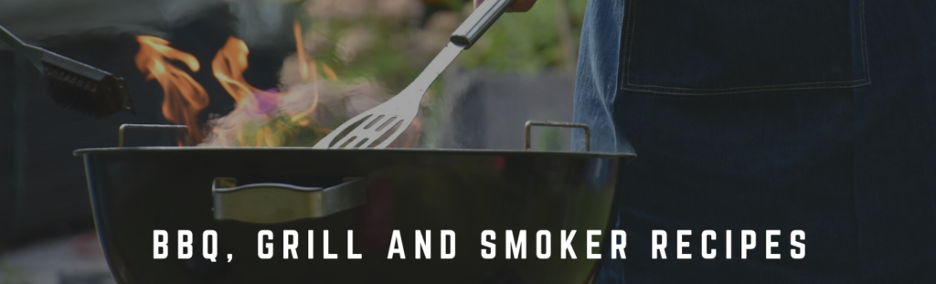 BBQ, Grill and Smoker Recipes
