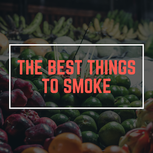 The Best Things to Smoke