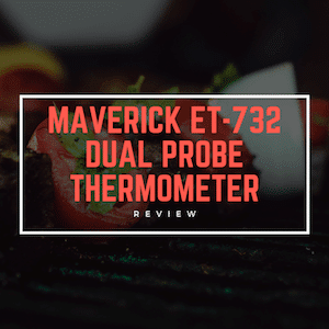 Maverick ET-732 Dual Probe Thermometer Review