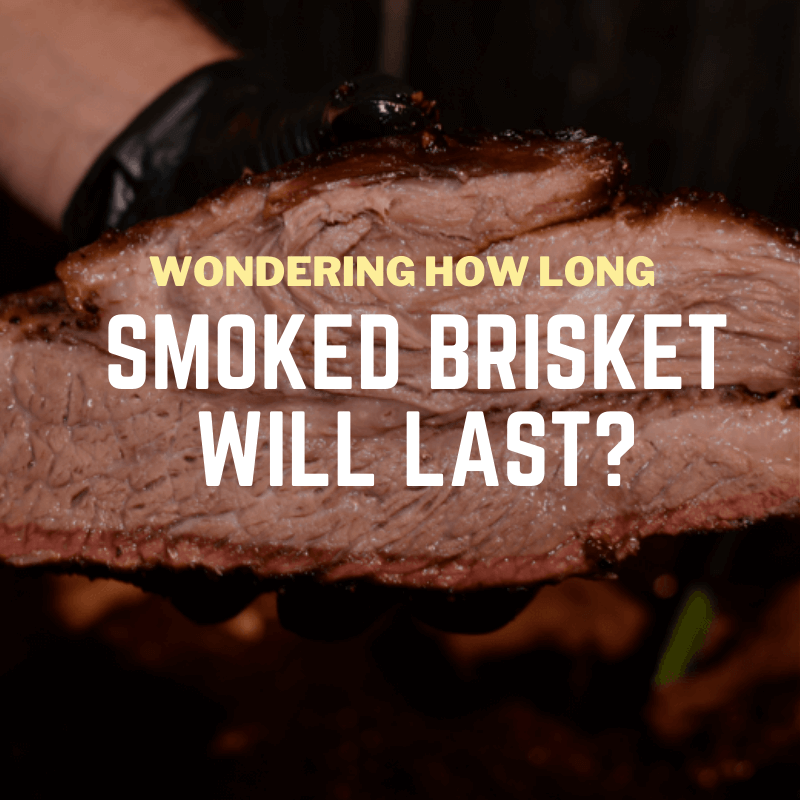 do you know how long brisket lasts?