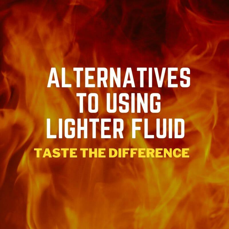 alternatives to using Lighter fluid
